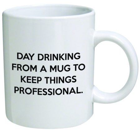 "Funny coffee mug that says ""day drinking from a mug to keep things professional"""